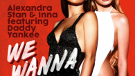 We Wanna - Alexandra Stan, Daddy Yankee, Inna