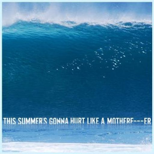 This Summer's Gonna Hurt Like a Motherf****r